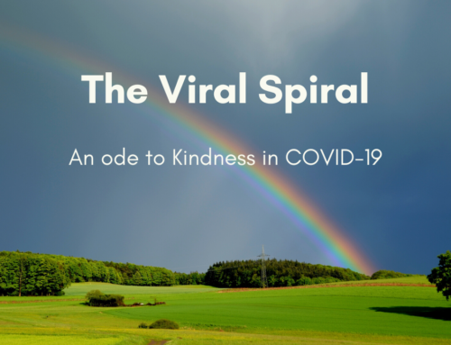 The Viral Spiral – An Ode to Kindness in COVID-19